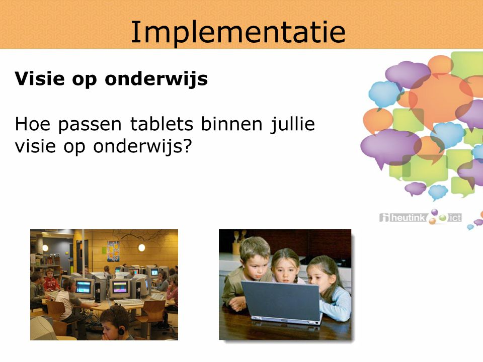 Implementatie Visie op onderwijs Hoe passen tablets binnen jullie visie op onderwijs?