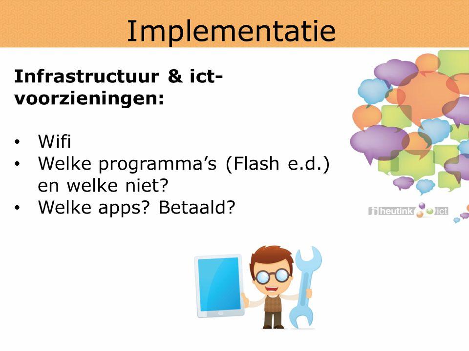 Implementatie Infrastructuur & ict- voorzieningen: Wifi Welke programma's (Flash e.d.) en welke niet.