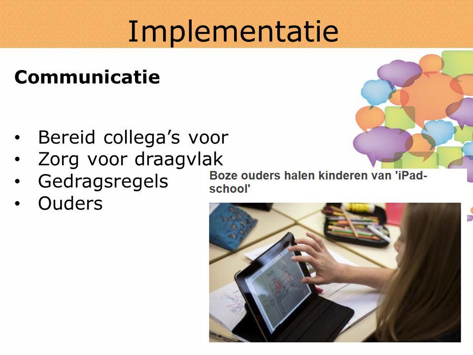 Implementatie Communicatie Bereid collega's voor Zorg voor draagvlak Gedragsregels Ouders