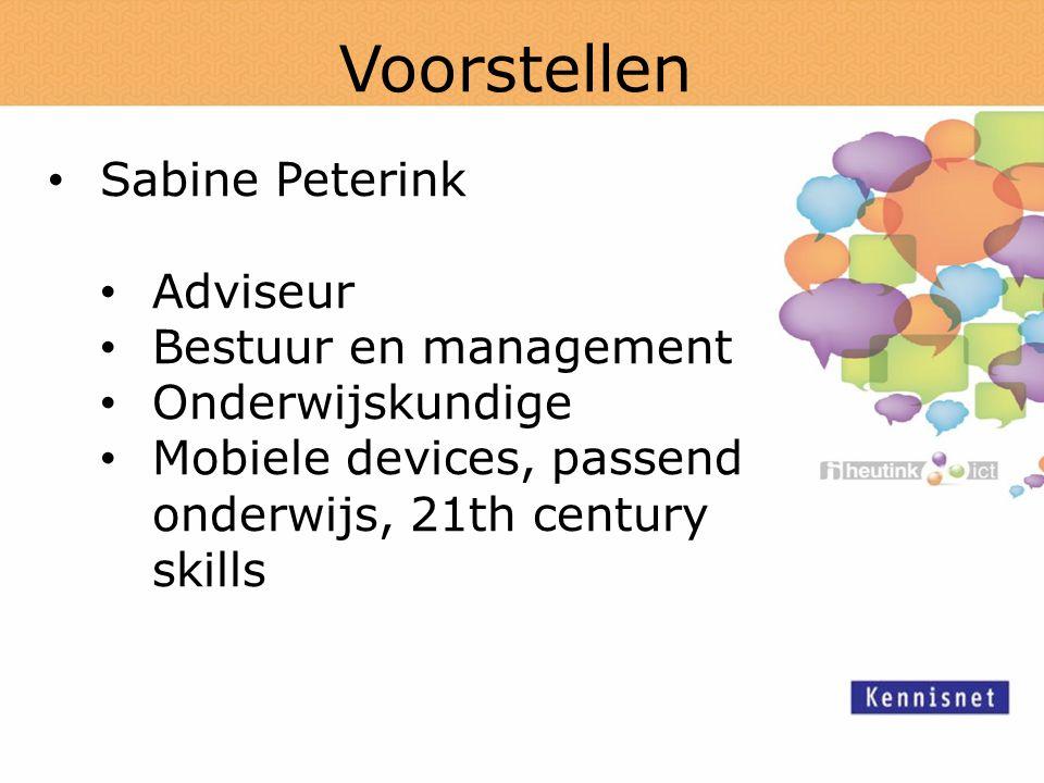Voorstellen Sabine Peterink Adviseur Bestuur en management Onderwijskundige Mobiele devices, passend onderwijs, 21th century skills
