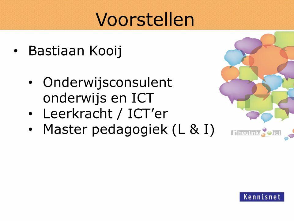 Voorstellen Bastiaan Kooij Onderwijsconsulent onderwijs en ICT Leerkracht / ICT'er Master pedagogiek (L & I)
