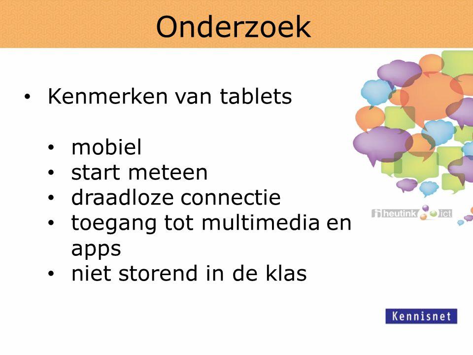 Onderzoek Kenmerken van tablets mobiel start meteen draadloze connectie toegang tot multimedia en apps niet storend in de klas