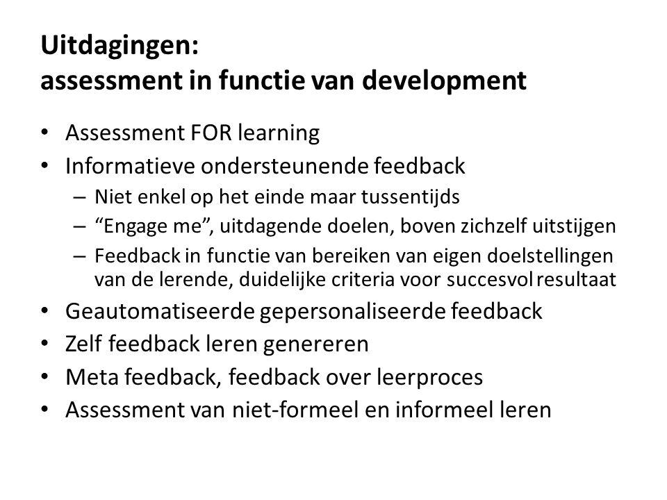 Uitdagingen: assessment in functie van development Assessment FOR learning Informatieve ondersteunende feedback – Niet enkel op het einde maar tussent