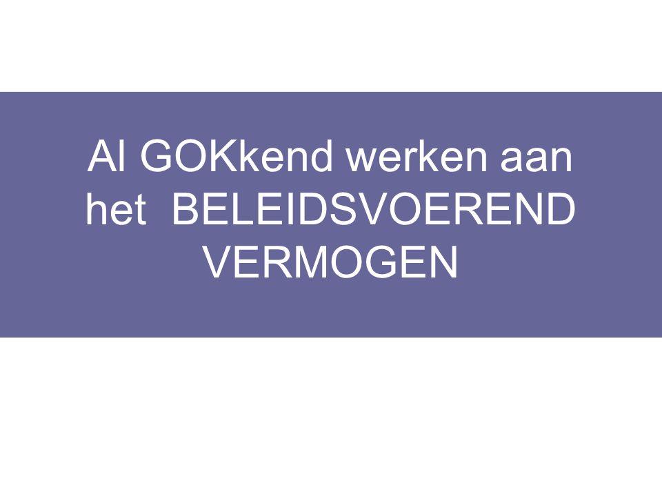 Al GOKkend werken aan het BELEIDSVOEREND VERMOGEN Layout Edwin Kindermans