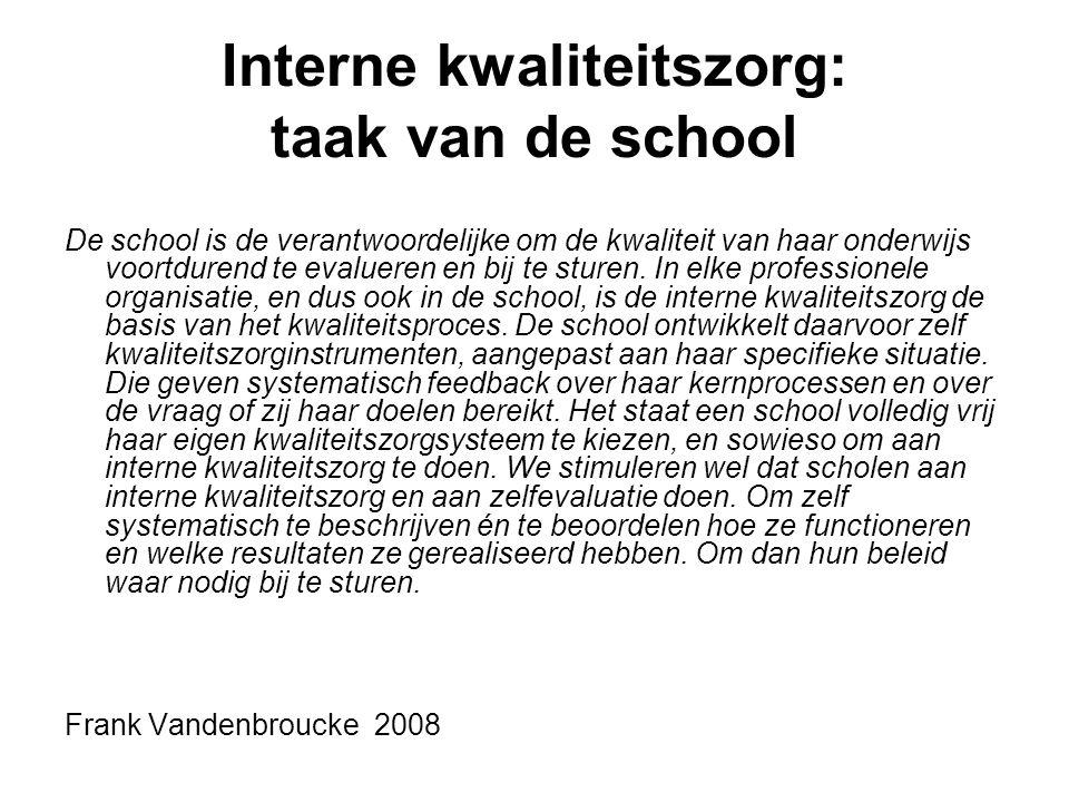 Interne kwaliteitszorg: taak van de school De school is de verantwoordelijke om de kwaliteit van haar onderwijs voortdurend te evalueren en bij te stu