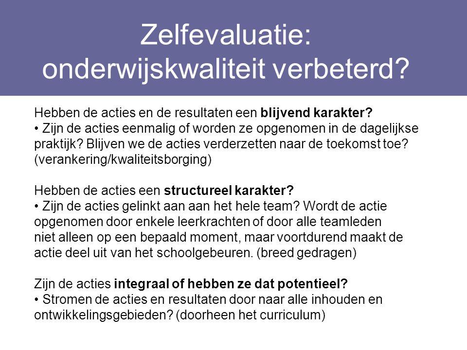 Zelfevaluatie: onderwijskwaliteit verbeterd? Layout Edwin Kindermans Hebben de acties en de resultaten een blijvend karakter? Zijn de acties eenmalig