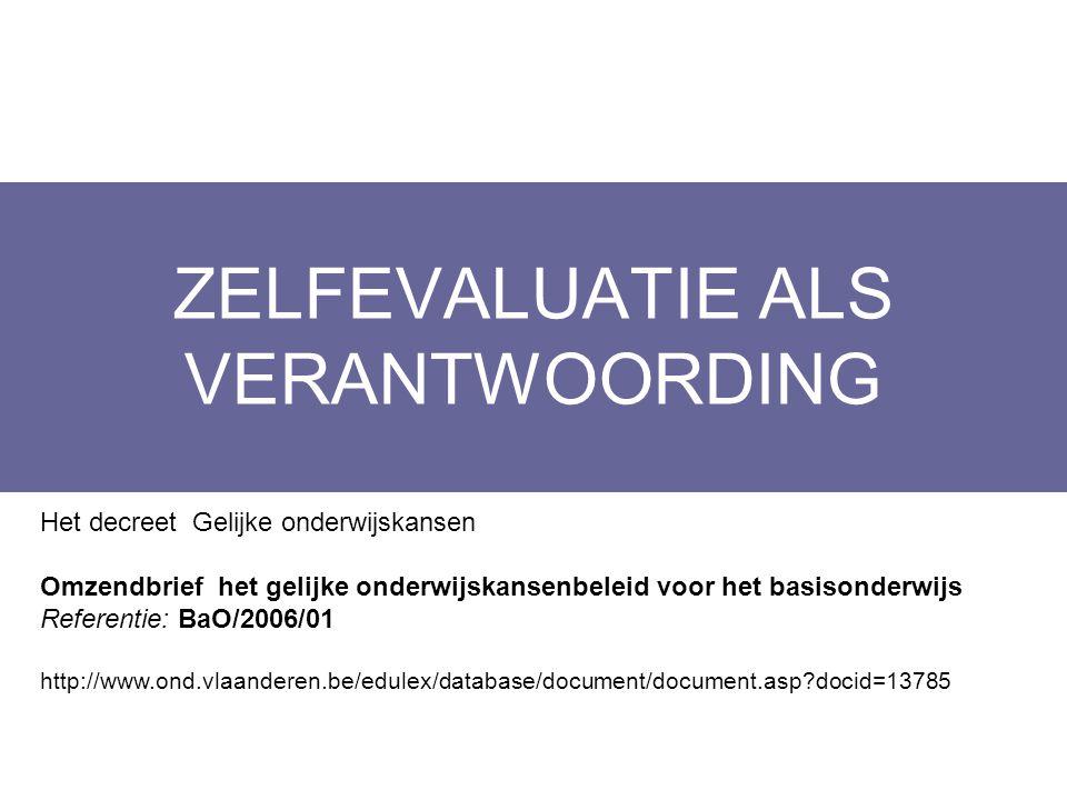 ZELFEVALUATIE ALS VERANTWOORDING Layout Edwin Kindermans Het decreet Gelijke onderwijskansen Omzendbrief het gelijke onderwijskansenbeleid voor het ba