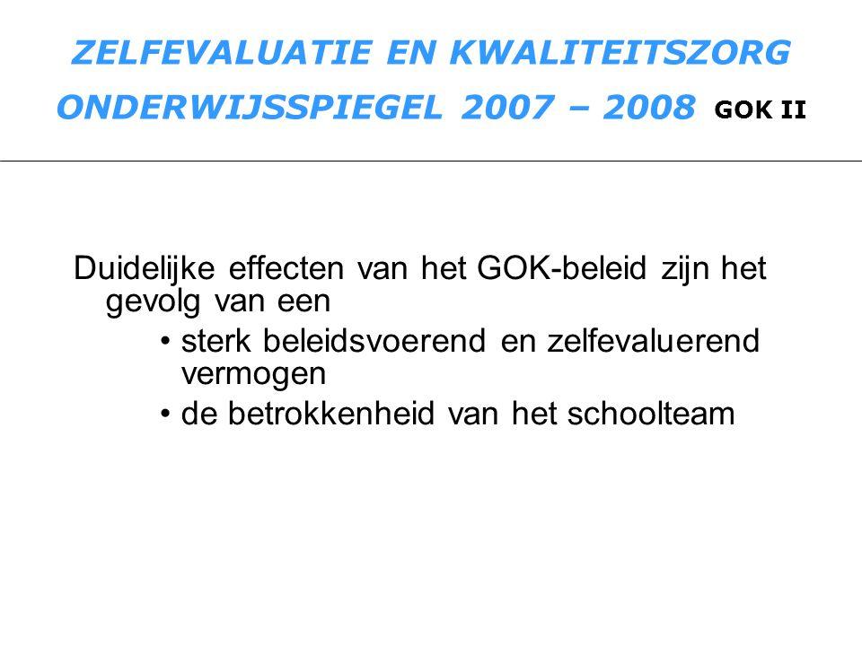 ZELFEVALUATIE EN KWALITEITSZORG ONDERWIJSSPIEGEL 2007 – 2008 GOK II Duidelijke effecten van het GOK-beleid zijn het gevolg van een sterk beleidsvoeren