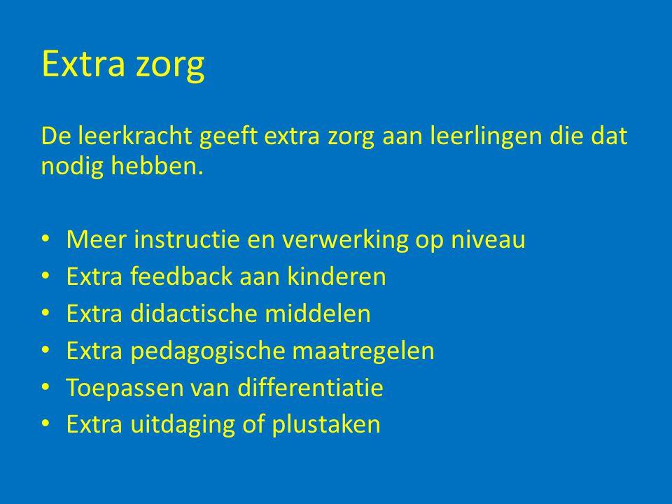Extra zorg De leerkracht geeft extra zorg aan leerlingen die dat nodig hebben.