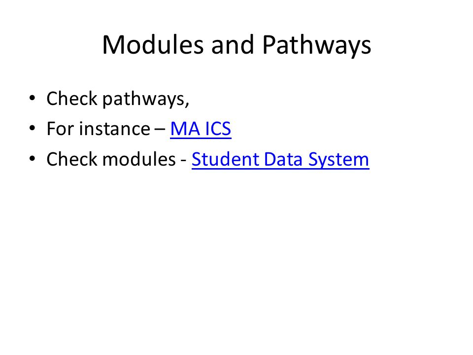 Modules and Pathways Check pathways, For instance – MA ICSMA ICS Check modules - Student Data SystemStudent Data System