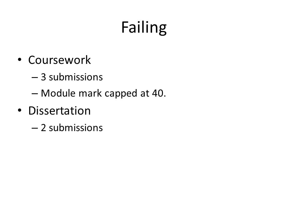 Failing Coursework – 3 submissions – Module mark capped at 40. Dissertation – 2 submissions