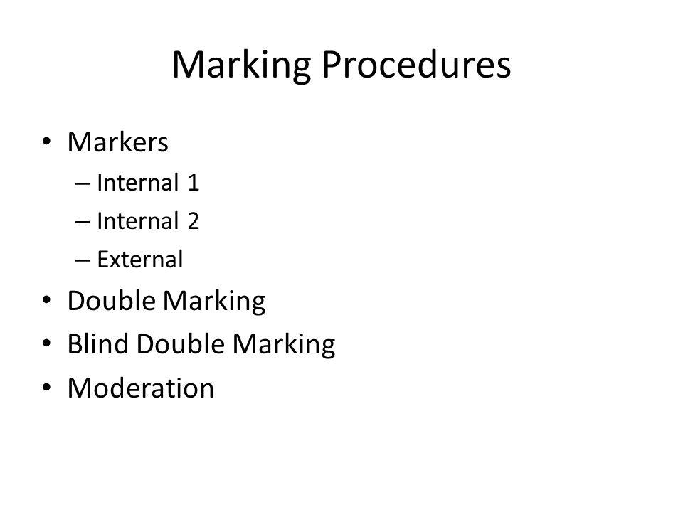 Marking Procedures Markers – Internal 1 – Internal 2 – External Double Marking Blind Double Marking Moderation