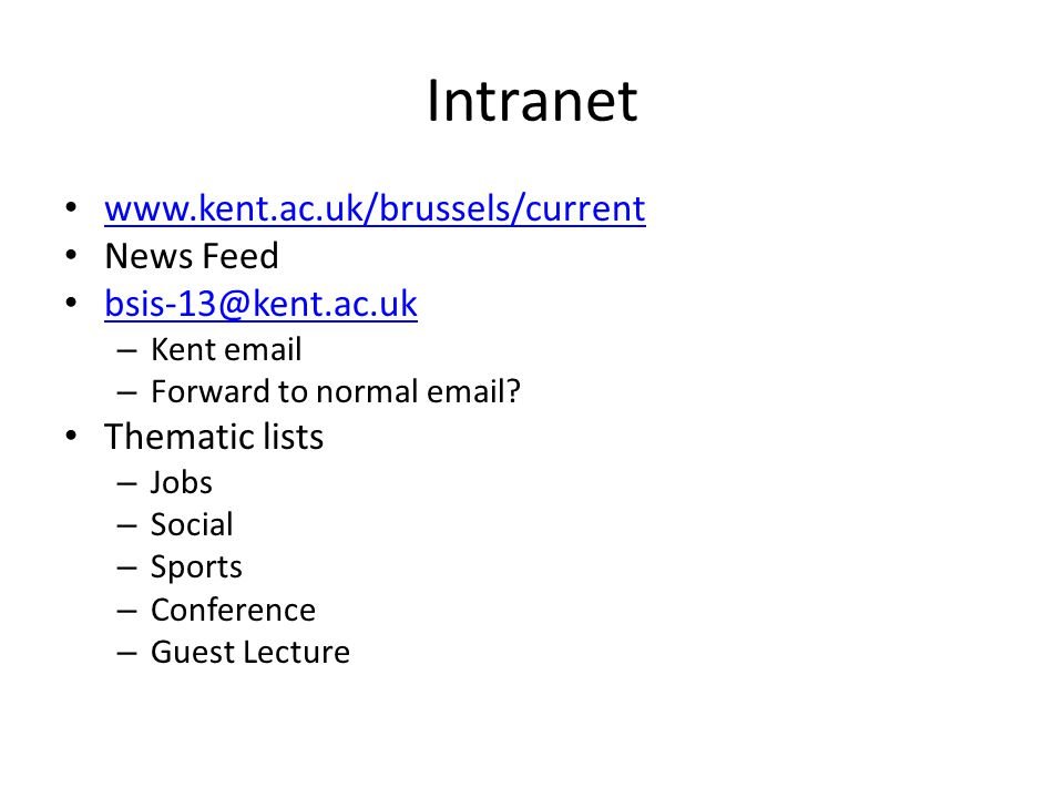 Intranet www.kent.ac.uk/brussels/current News Feed bsis-13@kent.ac.uk – Kent email – Forward to normal email? Thematic lists – Jobs – Social – Sports
