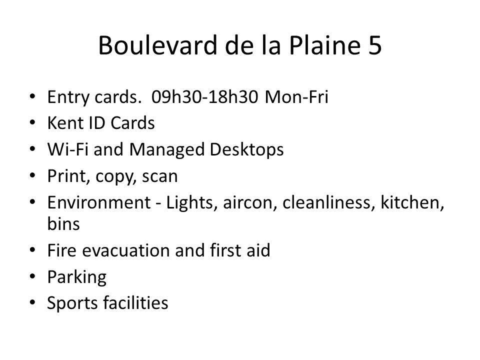 Boulevard de la Plaine 5 Entry cards. 09h30-18h30 Mon-Fri Kent ID Cards Wi-Fi and Managed Desktops Print, copy, scan Environment - Lights, aircon, cle