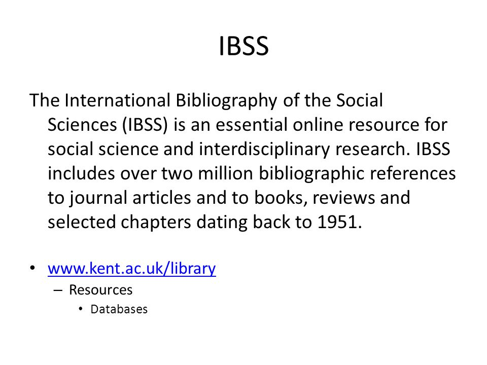 IBSS The International Bibliography of the Social Sciences (IBSS) is an essential online resource for social science and interdisciplinary research. I