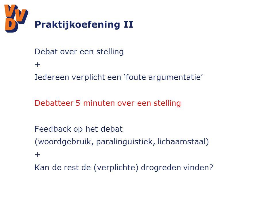 Praktijkoefening II Debat over een stelling + Iedereen verplicht een 'foute argumentatie' Debatteer 5 minuten over een stelling Feedback op het debat
