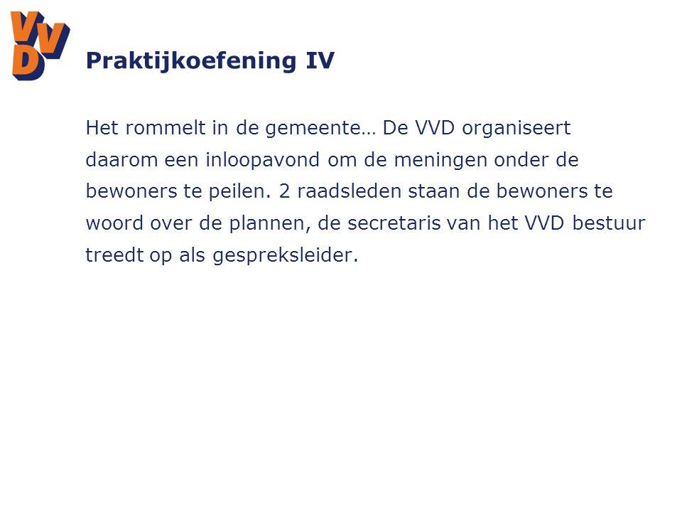 Praktijkoefening IV Het rommelt in de gemeente… De VVD organiseert daarom een inloopavond om de meningen onder de bewoners te peilen. 2 raadsleden sta