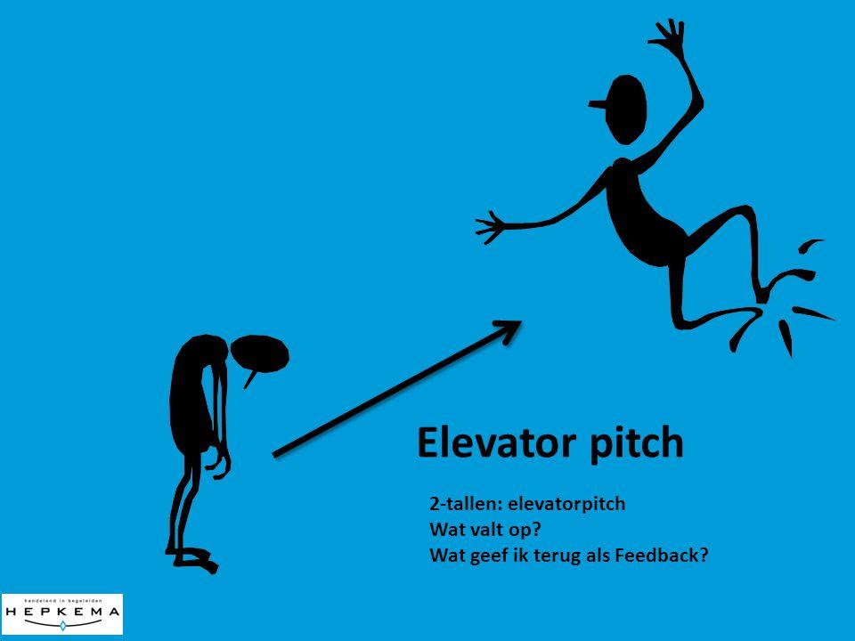 Elevator pitch 2-tallen: elevatorpitch Wat valt op? Wat geef ik terug als Feedback?