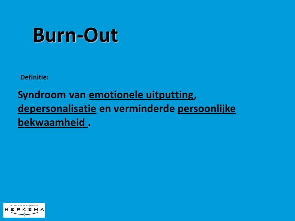 Burn-Out Definitie: Syndroom van emotionele uitputting, depersonalisatie en verminderde persoonlijke bekwaamheid.