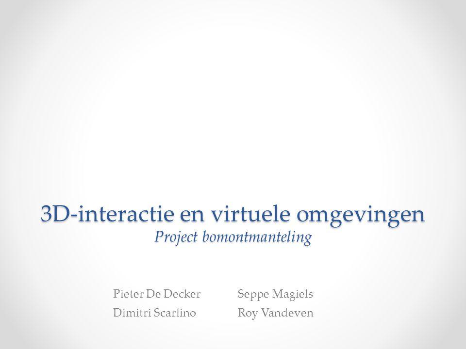 3D-interactie en virtuele omgevingen Project bomontmanteling Pieter De DeckerSeppe Magiels Dimitri ScarlinoRoy Vandeven