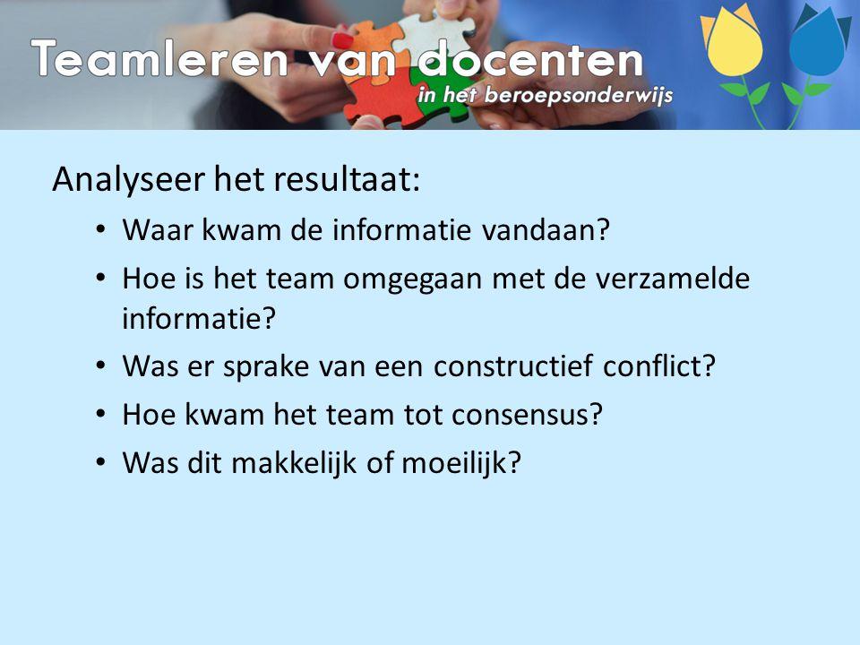Analyseer het resultaat: Waar kwam de informatie vandaan? Hoe is het team omgegaan met de verzamelde informatie? Was er sprake van een constructief co