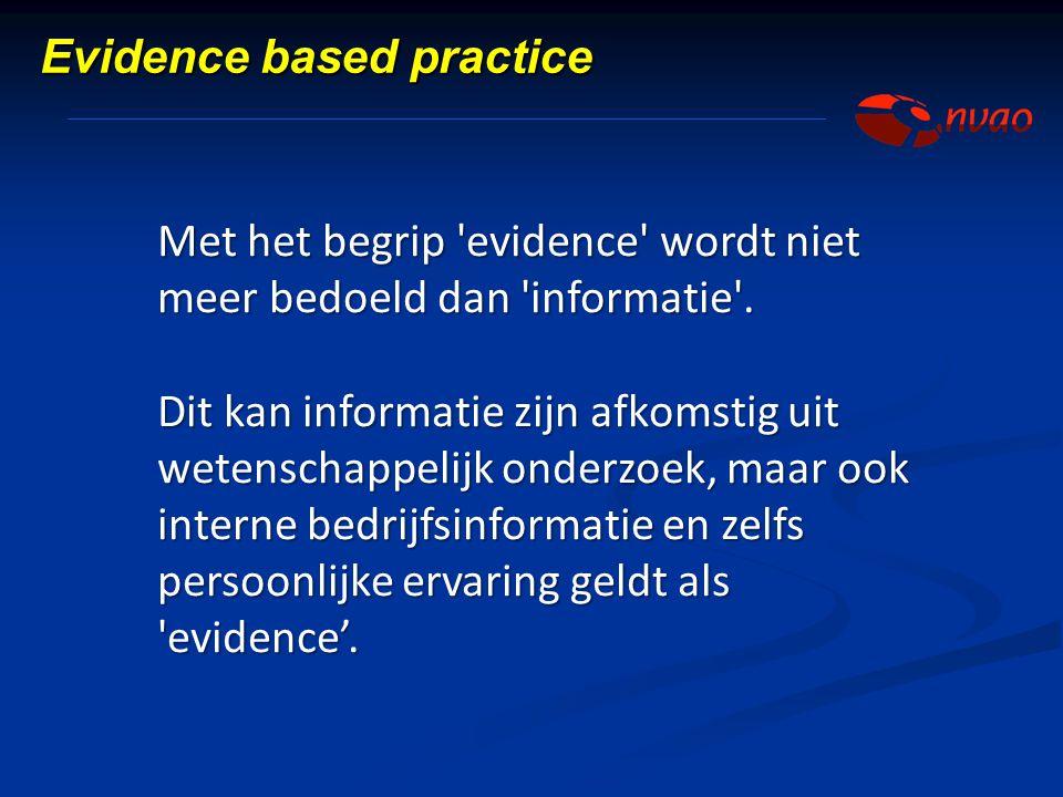 Met het begrip 'evidence' wordt niet meer bedoeld dan 'informatie'. Dit kan informatie zijn afkomstig uit wetenschappelijk onderzoek, maar ook interne