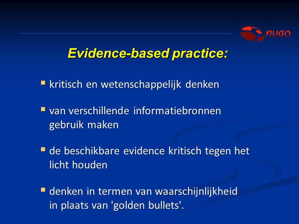Evidence-based practice:  kritisch en wetenschappelijk denken  van verschillende informatiebronnen gebruik maken  de beschikbare evidence kritisch