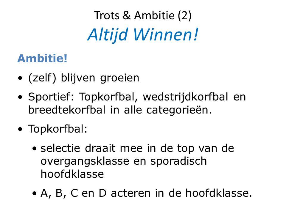 Trots & Ambitie (2) Altijd Winnen! Ambitie! (zelf) blijven groeien Sportief: Topkorfbal, wedstrijdkorfbal en breedtekorfbal in alle categorieën. Topko
