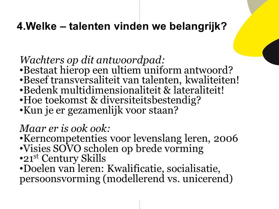 4.Welke – talenten vinden we belangrijk? Wachters op dit antwoordpad: Bestaat hierop een ultiem uniform antwoord? Besef transversaliteit van talenten,