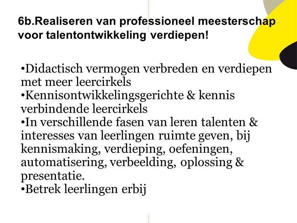 6b.Realiseren van professioneel meesterschap voor talentontwikkeling verdiepen! Didactisch vermogen verbreden en verdiepen met meer leercirkels Kennis