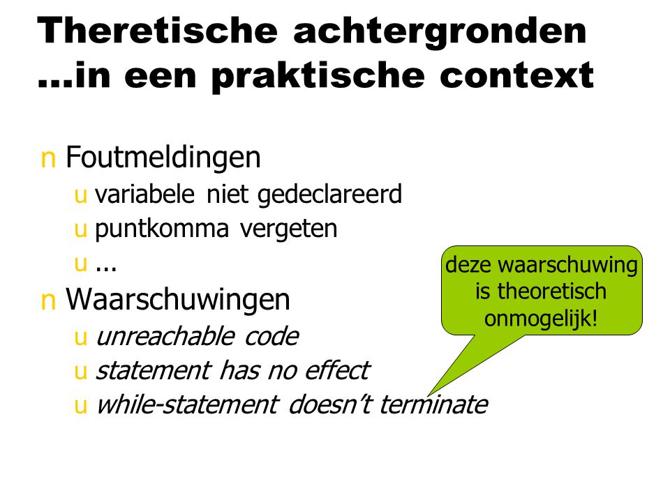 Theretische achtergronden...in een praktische context nFoutmeldingen uvariabele niet gedeclareerd upuntkomma vergeten u... nWaarschuwingen uunreachabl