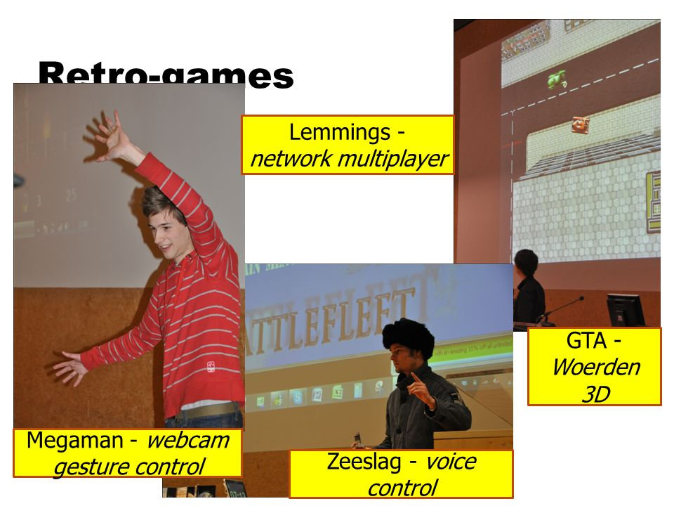 Retro-games GTA - Woerden 3D Zeeslag - voice control Megaman - webcam gesture control Lemmings - network multiplayer