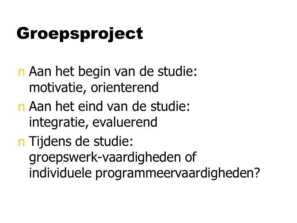 Groepsproject nAan het begin van de studie: motivatie, orienterend nAan het eind van de studie: integratie, evaluerend nTijdens de studie: groepswerk-
