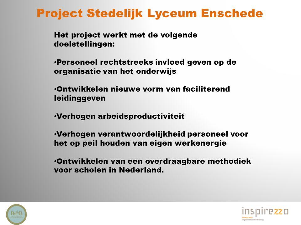 Project Stedelijk Lyceum Enschede Het project werkt met de volgende doelstellingen: Personeel rechtstreeks invloed geven op de organisatie van het ond
