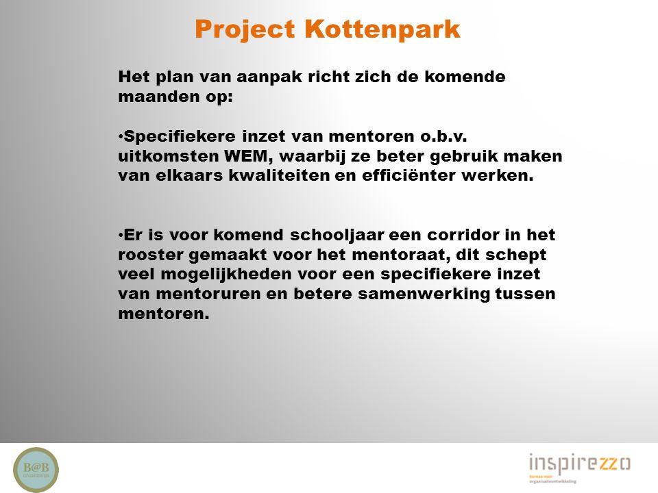Project Kottenpark Het plan van aanpak richt zich de komende maanden op: Specifiekere inzet van mentoren o.b.v. uitkomsten WEM, waarbij ze beter gebru