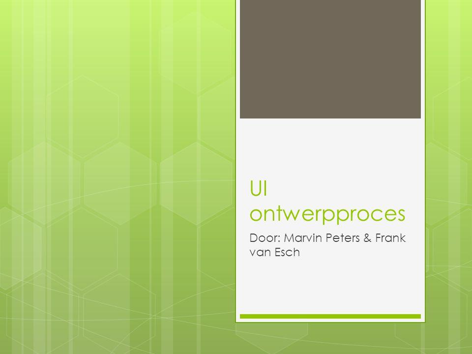 UI ontwerpproces Door: Marvin Peters & Frank van Esch
