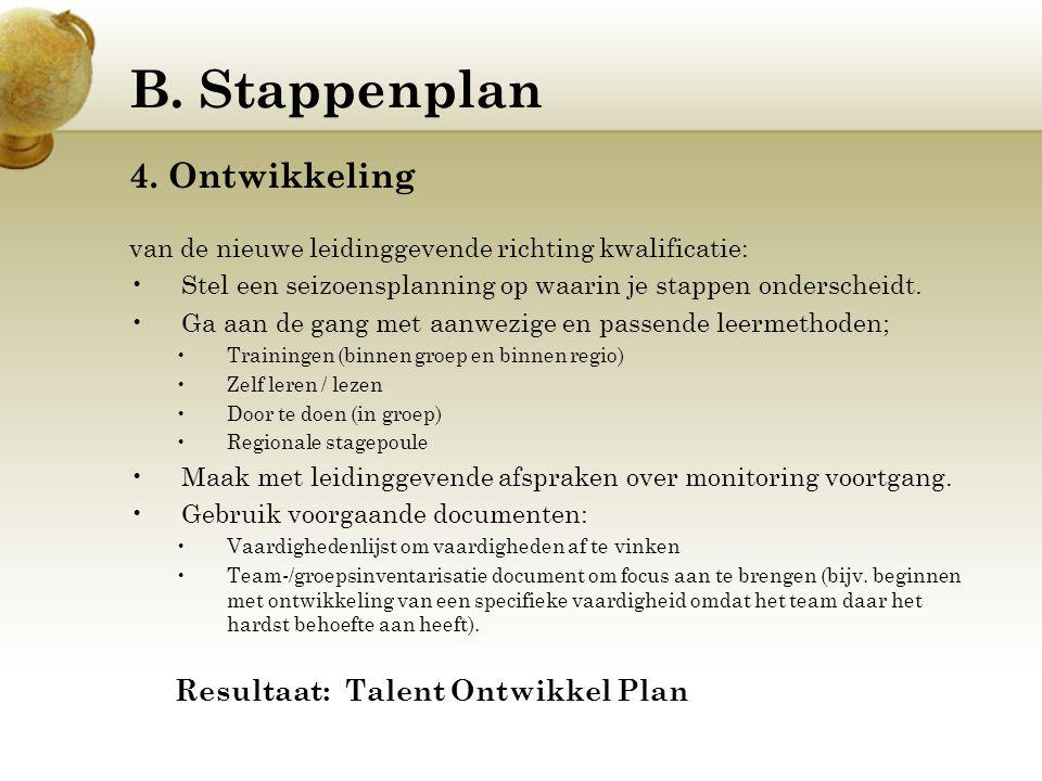 B. Stappenplan 4. Ontwikkeling van de nieuwe leidinggevende richting kwalificatie: Stel een seizoensplanning op waarin je stappen onderscheidt. Ga aan