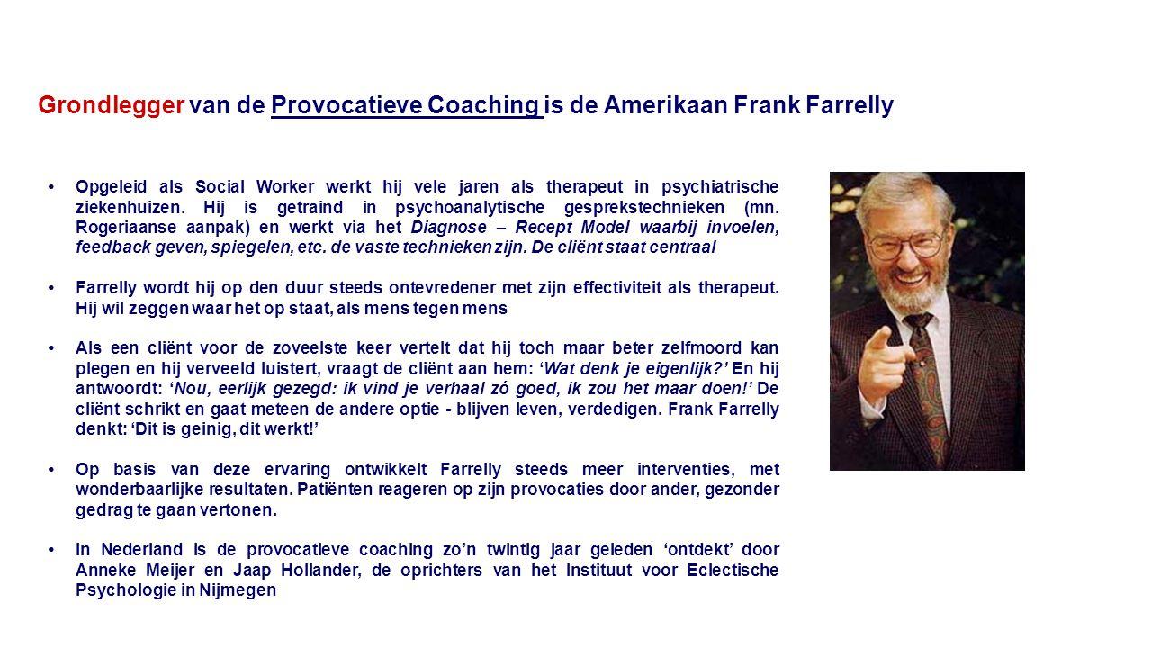Grondlegger van de Provocatieve Coaching is de Amerikaan Frank Farrelly Opgeleid als Social Worker werkt hij vele jaren als therapeut in psychiatrisch