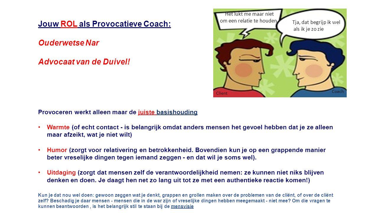Jouw ROL als Provocatieve Coach: Ouderwetse Nar Advocaat van de Duivel! Provoceren werkt alleen maar de juiste basishouding Warmte (of echt contact -