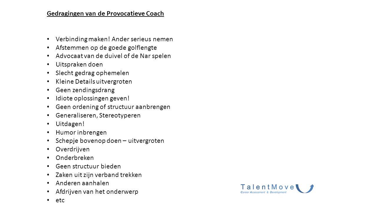 Gedragingen van de Provocatieve Coach Verbinding maken! Ander serieus nemen Afstemmen op de goede golflengte Advocaat van de duivel of de Nar spelen U