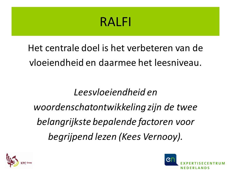 RALFI Het centrale doel is het verbeteren van de vloeiendheid en daarmee het leesniveau. Leesvloeiendheid en woordenschatontwikkeling zijn de twee bel