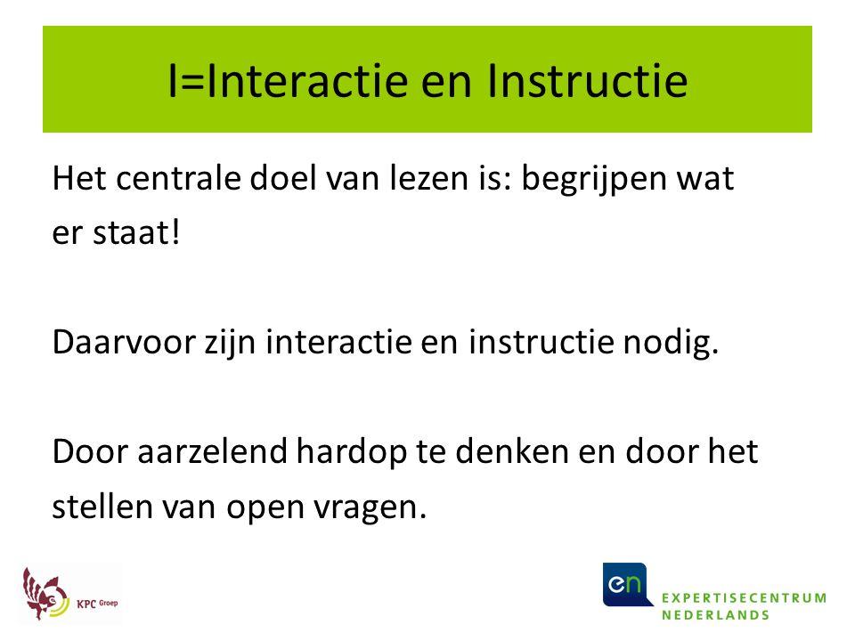 I=Interactie en Instructie Het centrale doel van lezen is: begrijpen wat er staat! Daarvoor zijn interactie en instructie nodig. Door aarzelend hardop