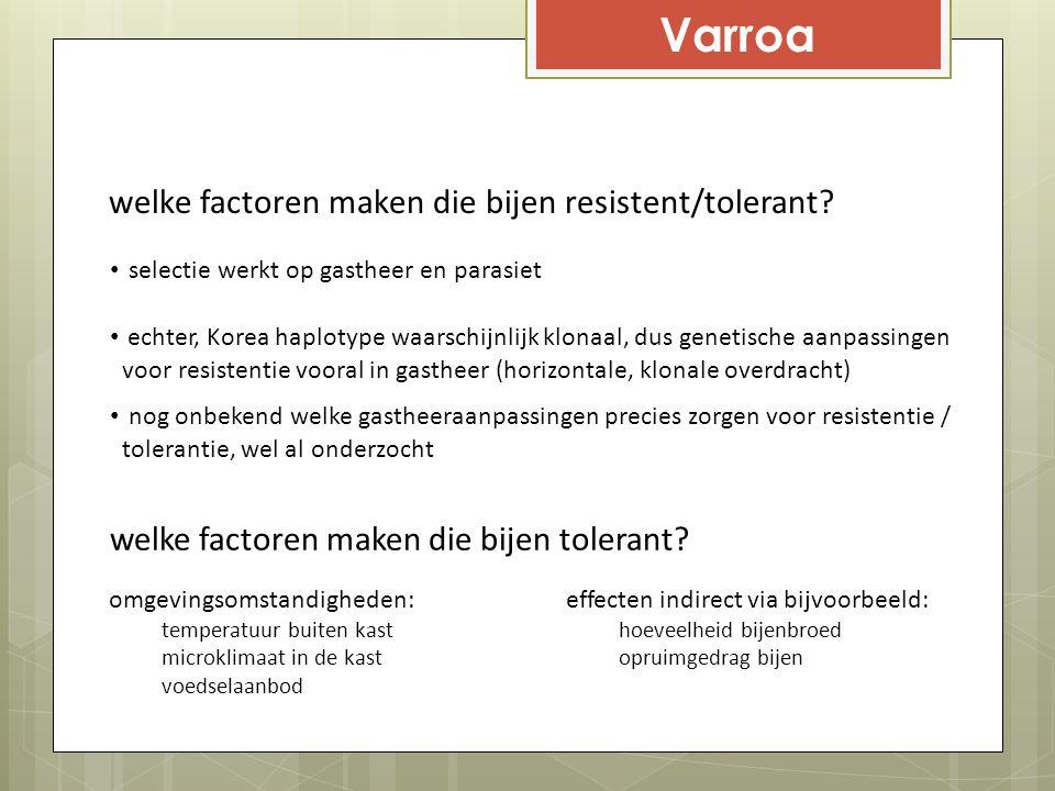 Varroa welke factoren maken die bijen resistent/tolerant? selectie werkt op gastheer en parasiet echter, Korea haplotype waarschijnlijk klonaal, dus g