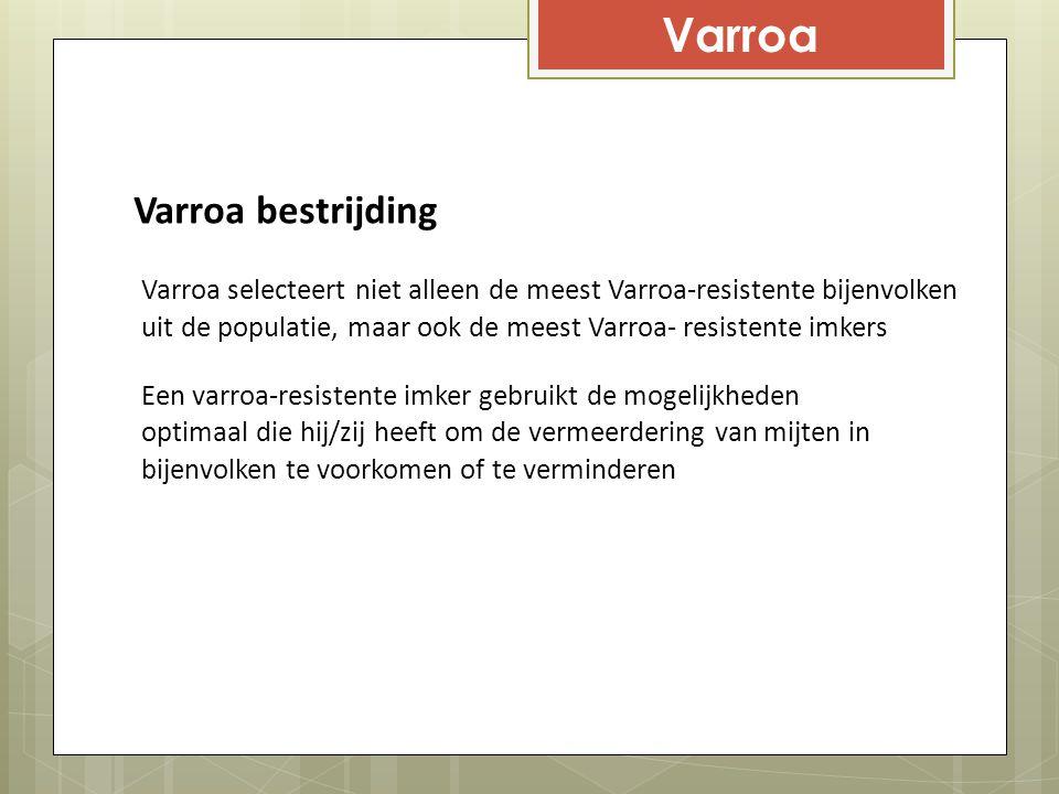 Varroa Varroa bestrijding Varroa selecteert niet alleen de meest Varroa-resistente bijenvolken uit de populatie, maar ook de meest Varroa- resistente