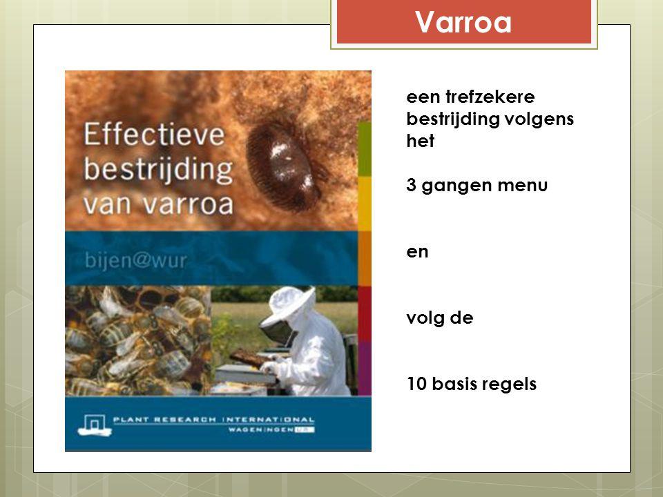 Varroa een trefzekere bestrijding volgens het 3 gangen menu en volg de 10 basis regels