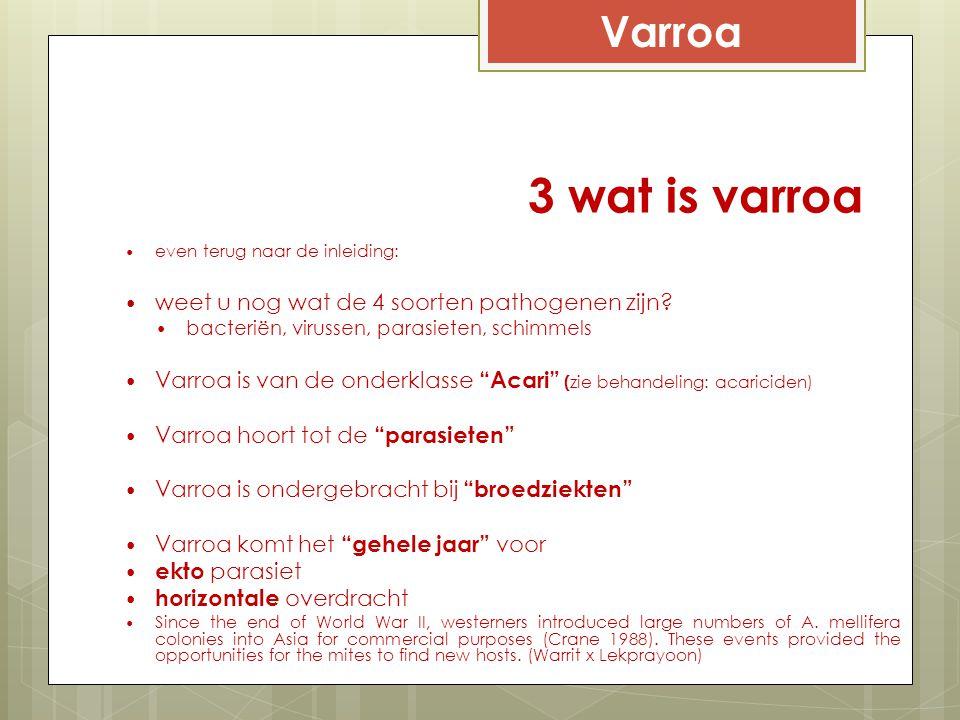 3 wat is varroa even terug naar de inleiding: weet u nog wat de 4 soorten pathogenen zijn? bacteriën, virussen, parasieten, schimmels Varroa is van de