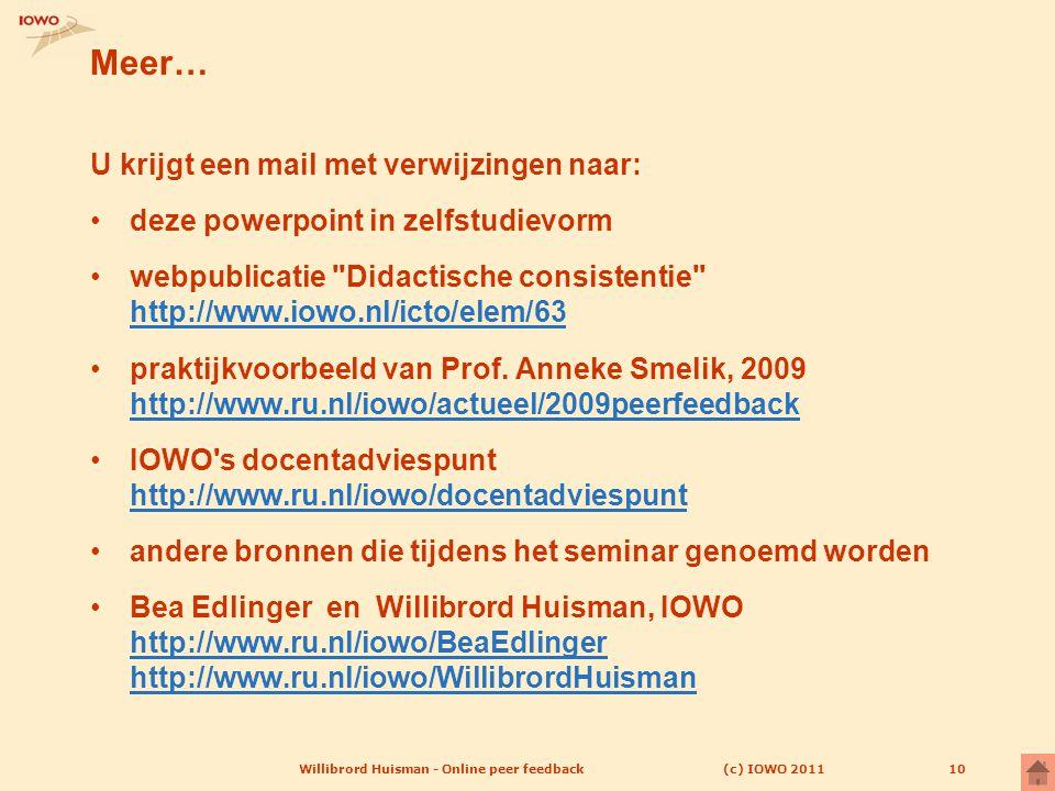 (c) IOWO 2011Willibrord Huisman - Online peer feedback10 Meer… U krijgt een mail met verwijzingen naar: deze powerpoint in zelfstudievorm webpublicati