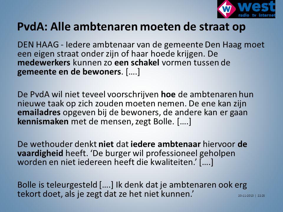 PvdA: Alle ambtenaren moeten de straat op DEN HAAG - Iedere ambtenaar van de gemeente Den Haag moet een eigen straat onder zijn of haar hoede krijgen.