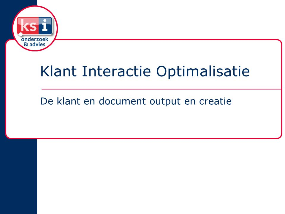 Klant Interactie Optimalisatie De klant en document output en creatie