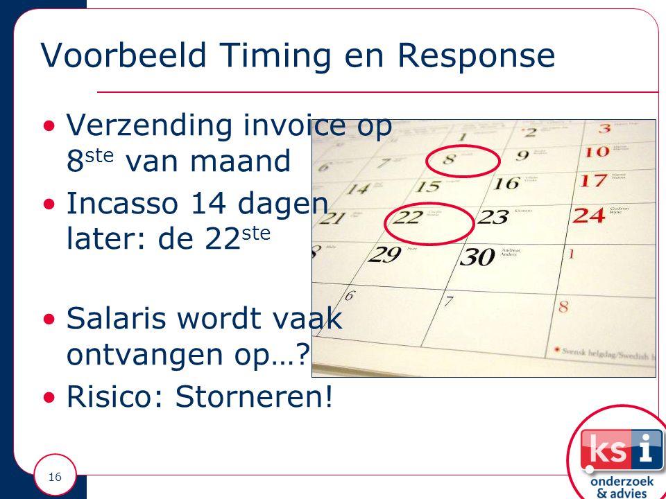 Voorbeeld Timing en Response Verzending invoice op 8 ste van maand Incasso 14 dagen later: de 22 ste Salaris wordt vaak ontvangen op….